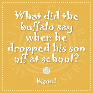 What did the buffalo say when he dropped his son off at school?