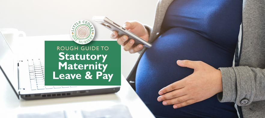 Statutory Maternity Leave & Statutory Maternity Pay (Rough Guide)